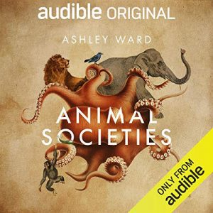 Front Cover of Animal Societies by Ashley Ward - Audible Original